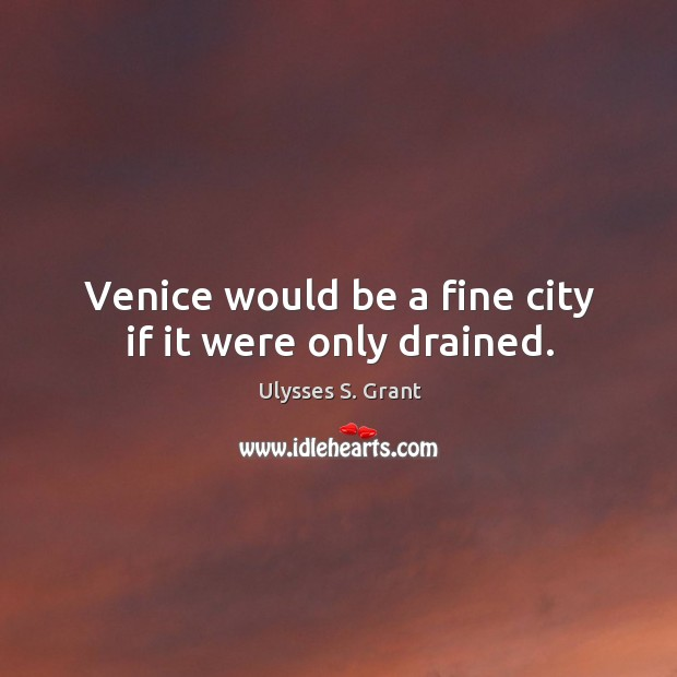 Venice would be a fine city if it were only drained. Image