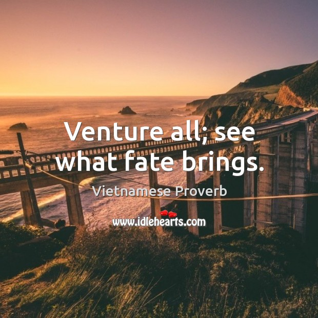 Venture all; see what fate brings. Vietnamese Proverbs Image