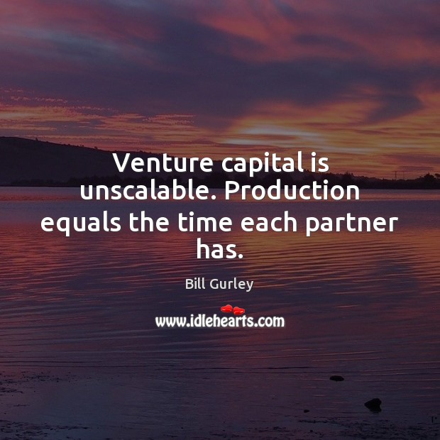 Image, Venture capital is unscalable. Production equals the time each partner has.