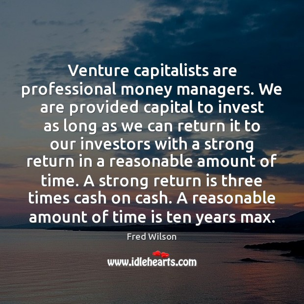 Venture capitalists are professional money managers. We are provided capital to invest Fred Wilson Picture Quote