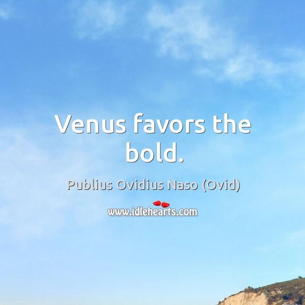 Venus favors the bold. Image