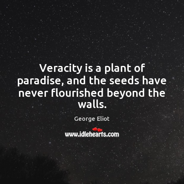 Veracity is a plant of paradise, and the seeds have never flourished beyond the walls. Image