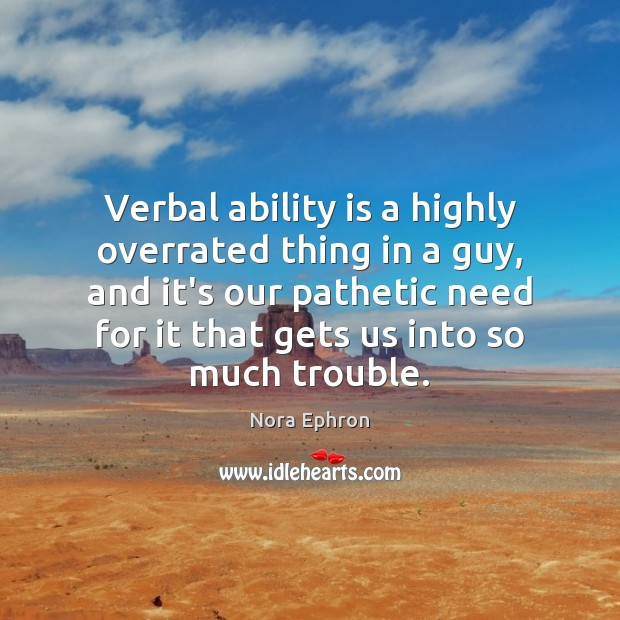 Verbal ability is a highly overrated thing in a guy, and it's Image