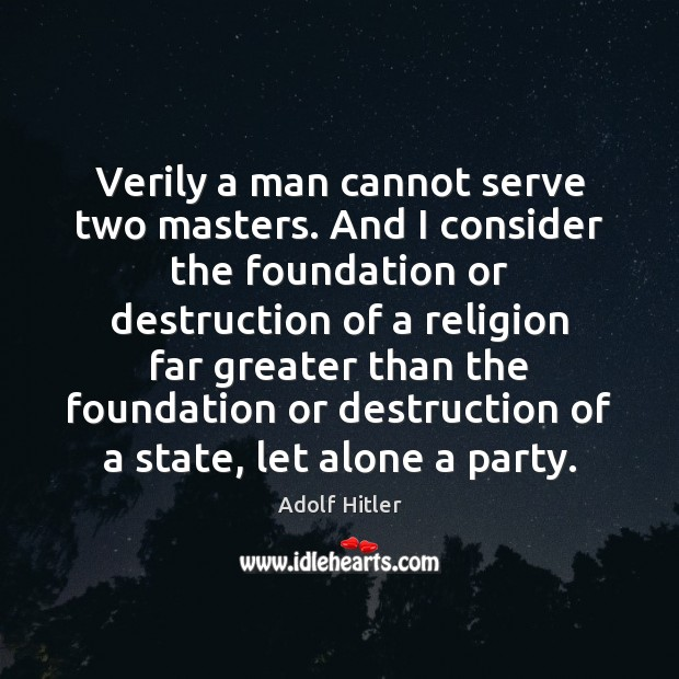 Image, Verily a man cannot serve two masters. And I consider the foundation