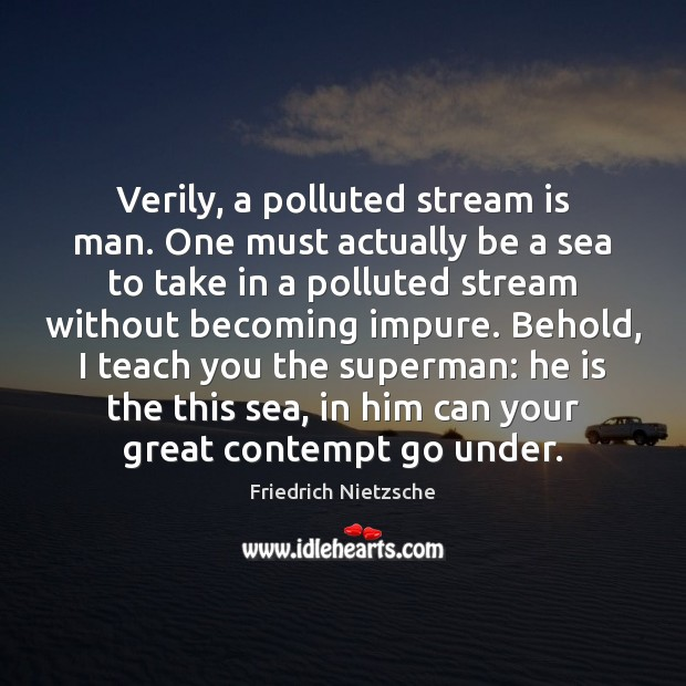 Image, Verily, a polluted stream is man. One must actually be a sea