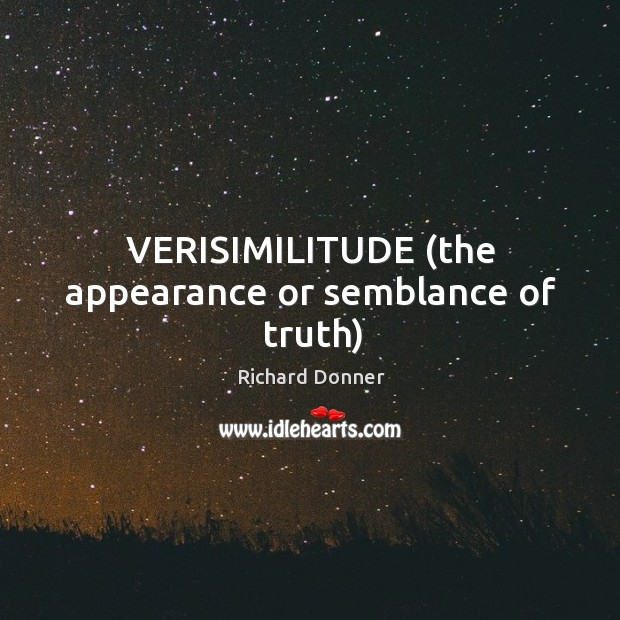 VERISIMILITUDE (the appearance or semblance of truth) Image