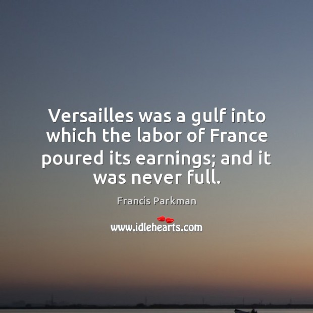 Image, Versailles was a gulf into which the labor of France poured its