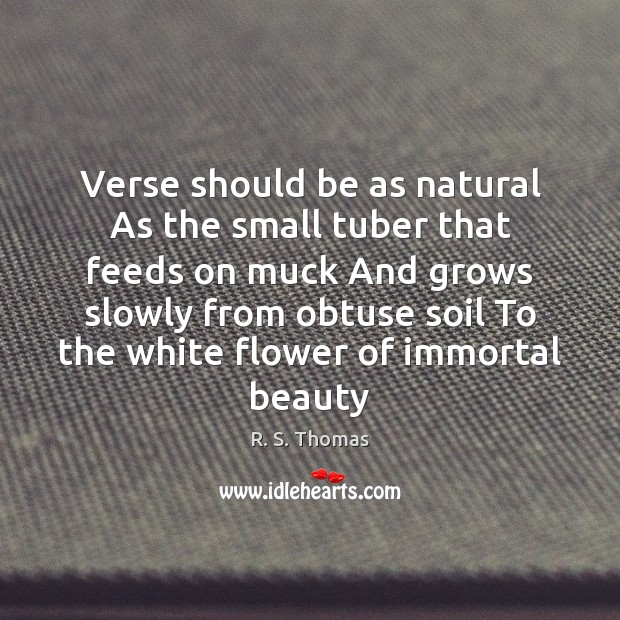 Verse should be as natural As the small tuber that feeds on Flowers Quotes Image