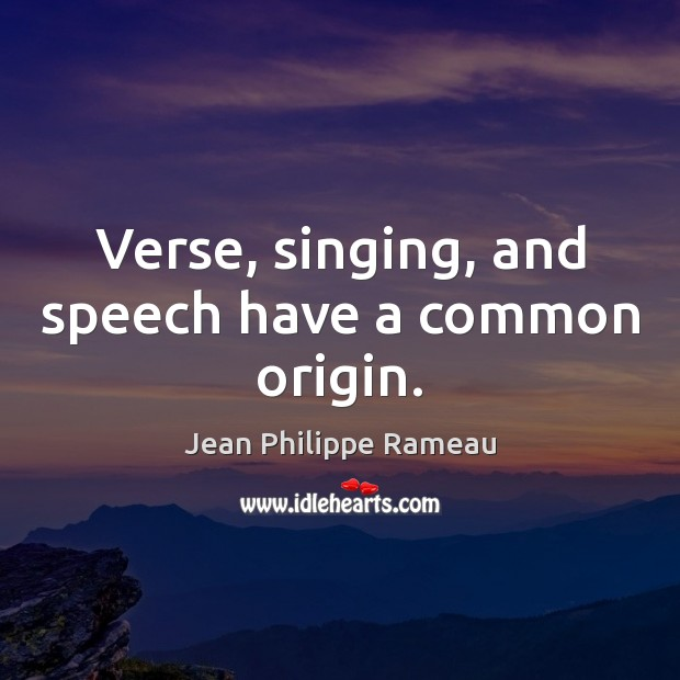 Verse, singing, and speech have a common origin. Image
