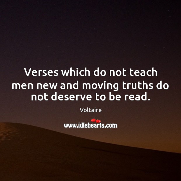 Verses which do not teach men new and moving truths do not deserve to be read. Image