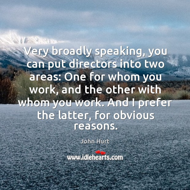 Very broadly speaking, you can put directors into two areas: One for Image