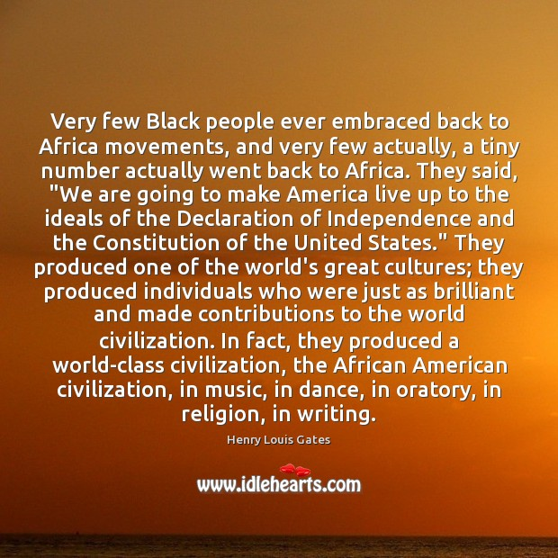 Very few Black people ever embraced back to Africa movements, and very Henry Louis Gates Picture Quote