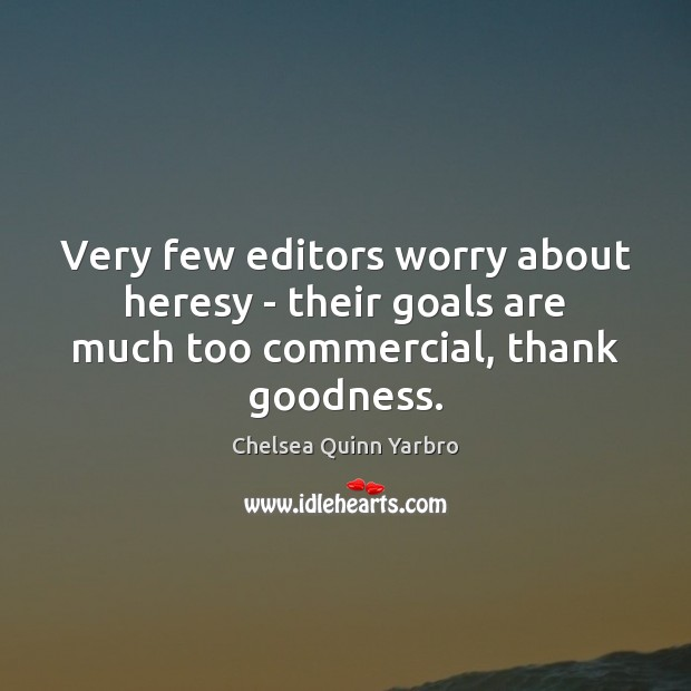Very few editors worry about heresy – their goals are much too commercial, thank goodness. Image
