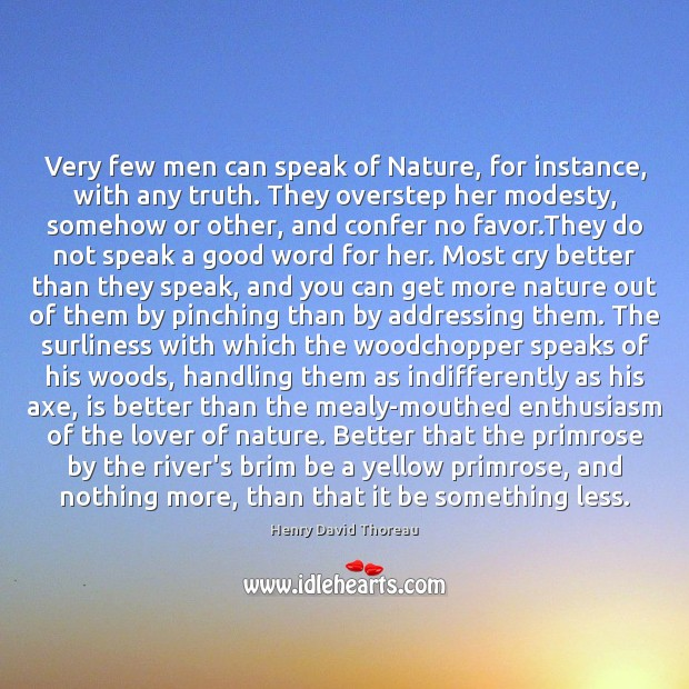 Very few men can speak of Nature, for instance, with any truth. Image
