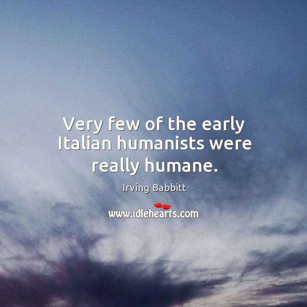 Image, Very few of the early italian humanists were really humane.