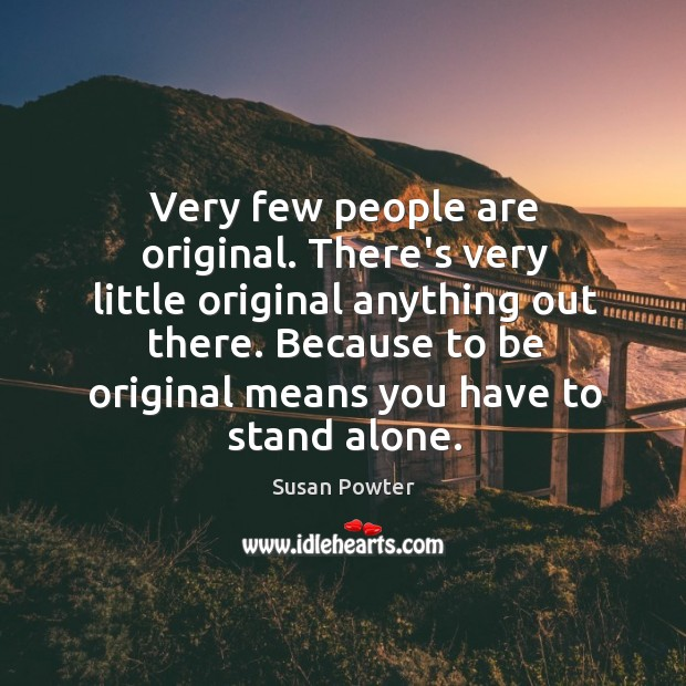 Very few people are original. There's very little original anything out there. Susan Powter Picture Quote