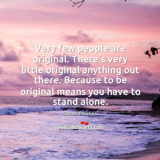 Very few people are original. There's very little original anything out there. Image