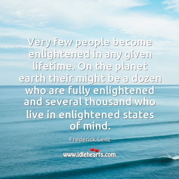 Very few people become enlightened in any given lifetime. On the planet Image