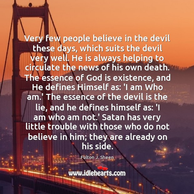 Very few people believe in the devil these days, which suits the Believe in Him Quotes Image