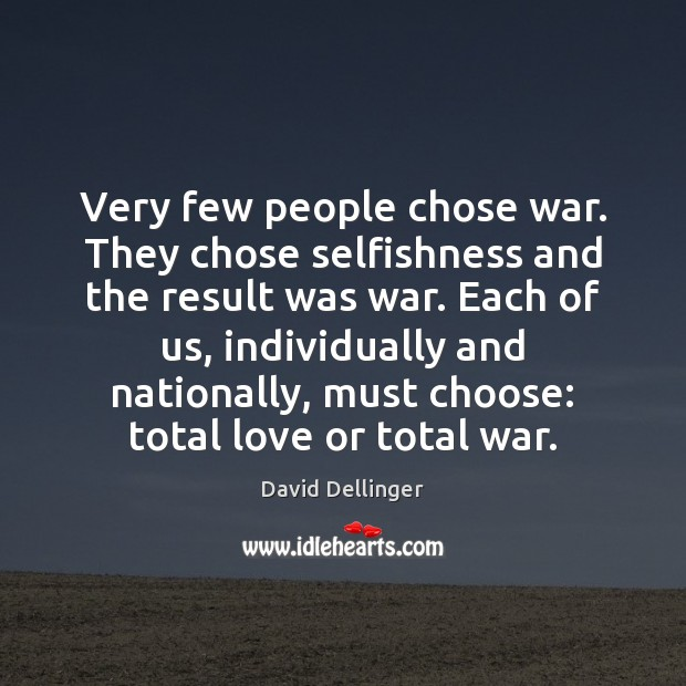 Image, Very few people chose war. They chose selfishness and the result was
