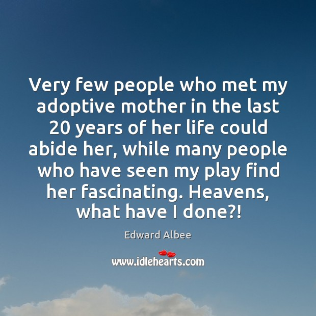 Very few people who met my adoptive mother in the last 20 years Edward Albee Picture Quote