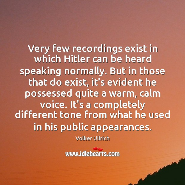 Very few recordings exist in which Hitler can be heard speaking normally. Image