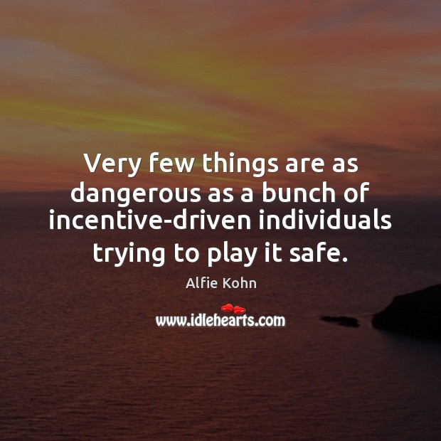 Image, Very few things are as dangerous as a bunch of incentive-driven individuals