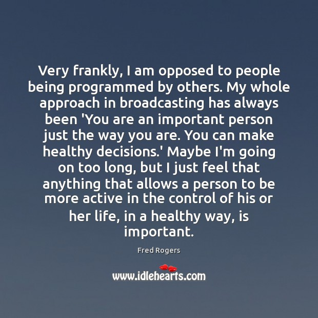 Very frankly, I am opposed to people being programmed by others. My Fred Rogers Picture Quote