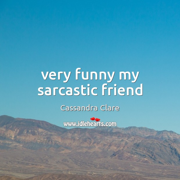 Image, Very funny my sarcastic friend
