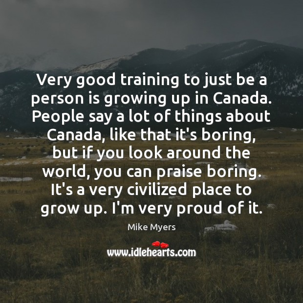 Very good training to just be a person is growing up in Mike Myers Picture Quote