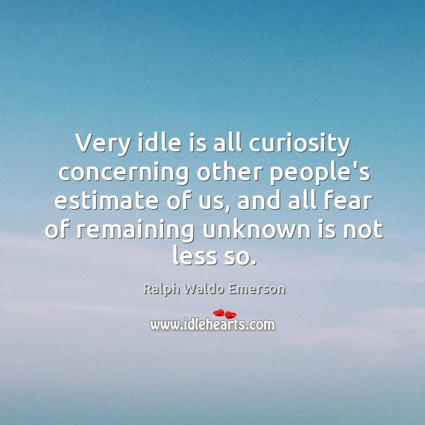 Very idle is all curiosity concerning other people's estimate of us, and Image