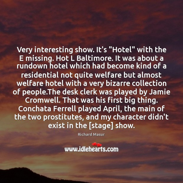 """Very interesting show. It's """"Hotel"""" with the E missing. Hot L Baltimore. Richard Masur Picture Quote"""
