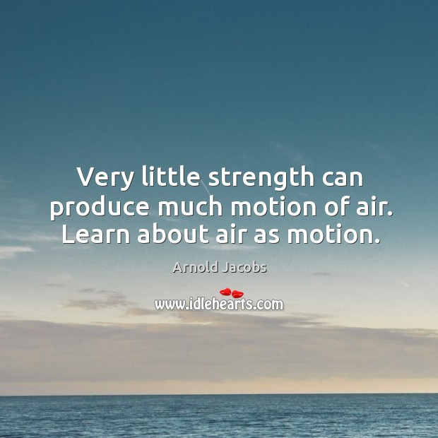 Image, Very little strength can produce much motion of air. Learn about air as motion.