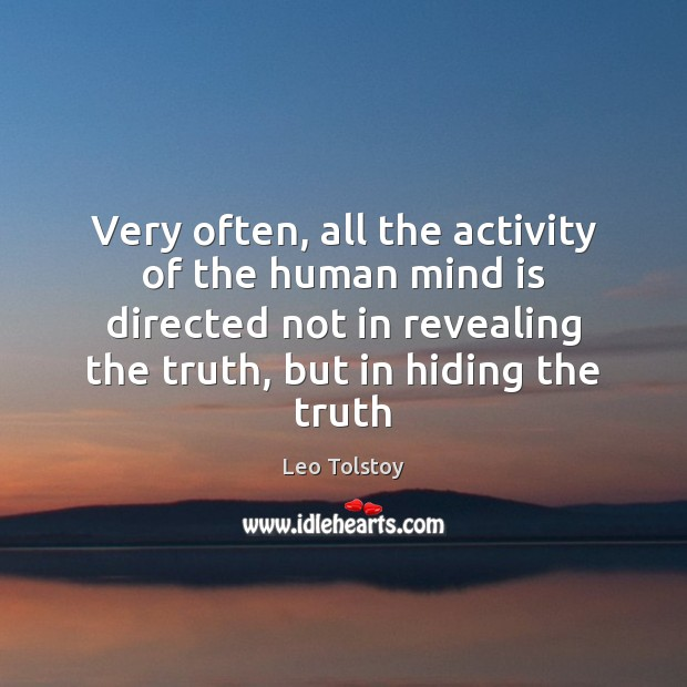 Very often, all the activity of the human mind is directed not Leo Tolstoy Picture Quote