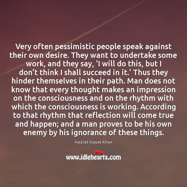 Very often pessimistic people speak against their own desire. They want to Image