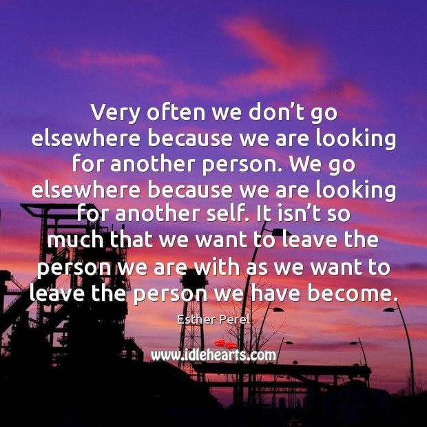 Very often we don't go elsewhere because we are looking for Esther Perel Picture Quote
