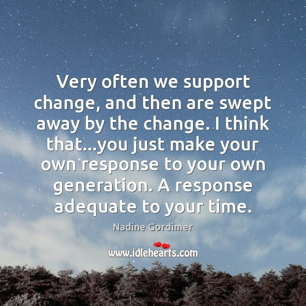 Very often we support change, and then are swept away by the Image