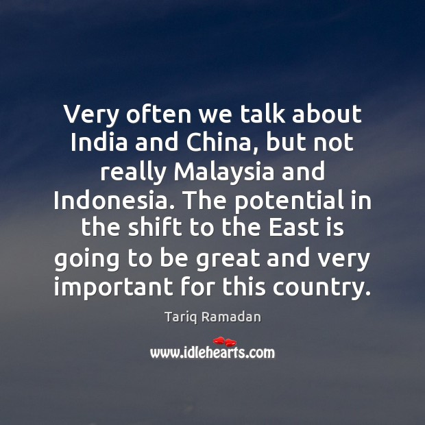Very often we talk about India and China, but not really Malaysia Tariq Ramadan Picture Quote