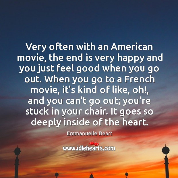 Very often with an American movie, the end is very happy and Emmanuelle Beart Picture Quote