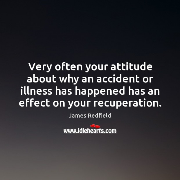 Very often your attitude about why an accident or illness has happened James Redfield Picture Quote