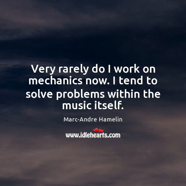 Very rarely do I work on mechanics now. I tend to solve problems within the music itself. Image