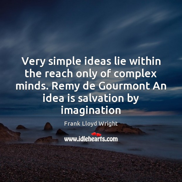 Very simple ideas lie within the reach only of complex minds. Remy Frank Lloyd Wright Picture Quote