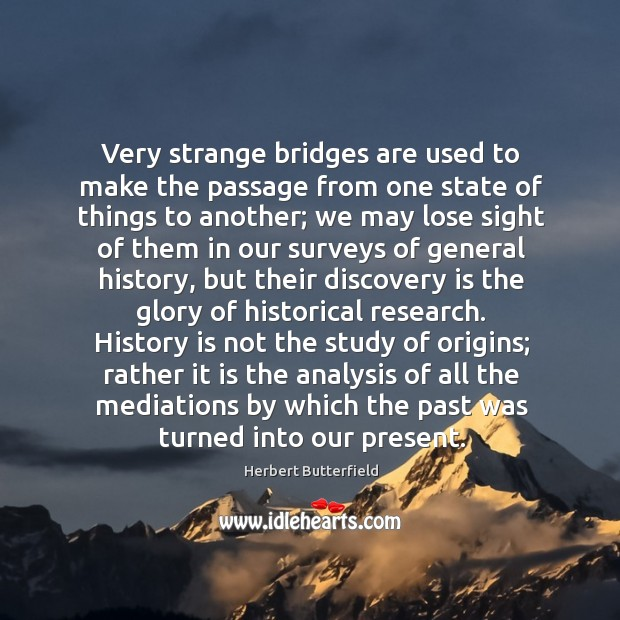 Very strange bridges are used to make the passage from one state Herbert Butterfield Picture Quote