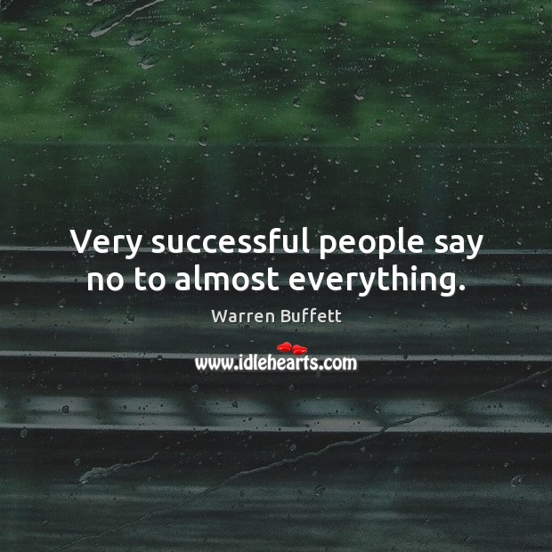 Very successful people say no to almost everything. Image