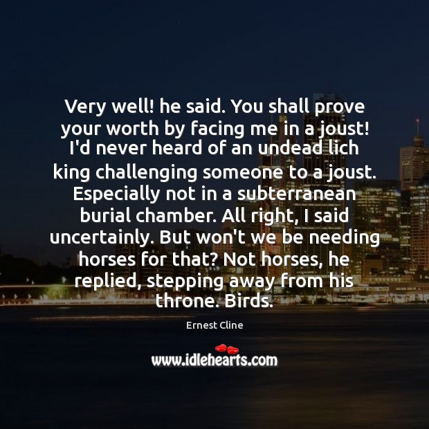 Very well! he said. You shall prove your worth by facing me Image