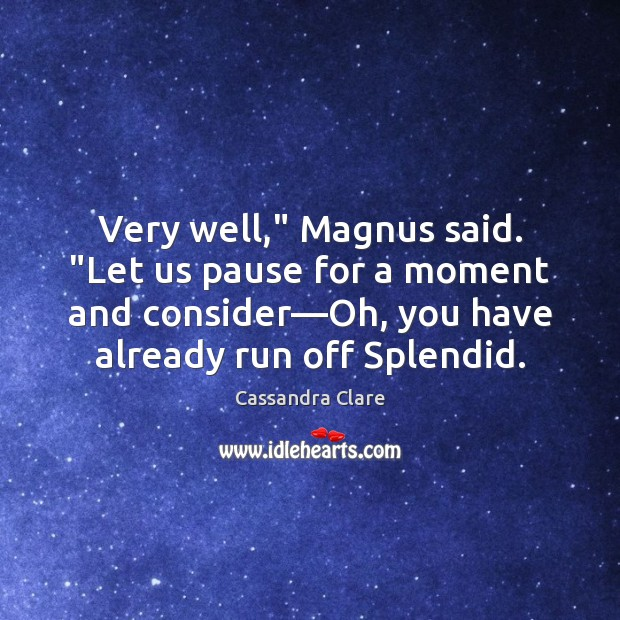"""Very well,"""" Magnus said. """"Let us pause for a moment and consider— Image"""