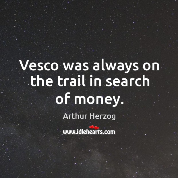 Image, Vesco was always on the trail in search of money.