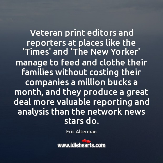 Veteran print editors and reporters at places like the 'Times' and 'The Eric Alterman Picture Quote