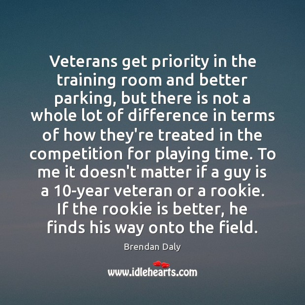 Veterans get priority in the training room and better parking, but there Priority Quotes Image