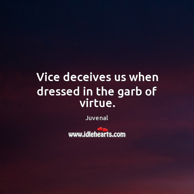 Vice deceives us when dressed in the garb of virtue. Image